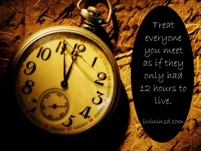 52-Treat everyone you meet as if they only had 12 hours to live. wallpapermania.eu