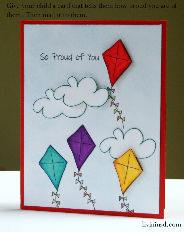 181 Give your child a card that tells them how uch you them and mail it to them.